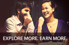 EXPLORE MORE. EARN MORE.