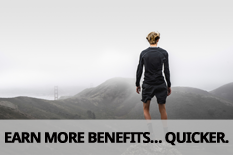 EARN MORE BENEFITS… QUICKER.
