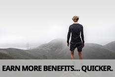 EARN MORE BENEFITS… QUICKER.