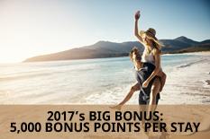2017's BIG BONUS: 5,000 BONUS POINTS PER STAY
