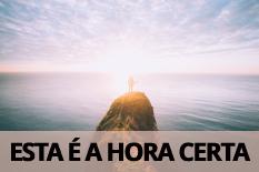 ESTA É A HORA CERTA
