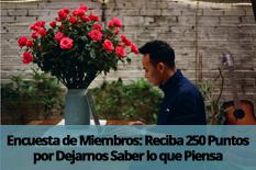 Encuesta de Miembros: Reciba 250 Puntos por Dejarnos Saber lo que Piensa