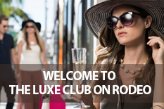 WELCOME TO THE LUXE CLUB ON RODEO