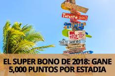 EL SUPER BONO DE 2018: GANE 5,000 PUNTOS POR ESTADIA