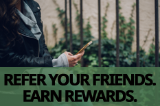 REFER YOUR FRIENDS. EARN REWARDS.