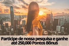 Participe de nossa pesquisa e ganhe até 250,000 Pontos Bônus