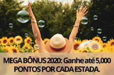 MEGA BÔNUS 2020: Ganhe até 5,000 PONTOS POR CADA ESTADA.