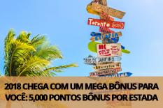 2018 CHEGA COM UM MEGA BÔNUS PARA VOCÊ: 5,000 PONTOS BÔNUS POR ESTADA