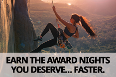 EARN THE AWARD NIGHTS YOU DESERVE… FASTER.