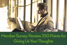 Member Survey: Receive 250 Points for Giving Us Your Thoughts