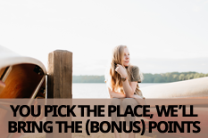 YOU PICK THE PLACE, WE WILL BRING THE (BONUS) POINTS