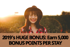 2019's BIG BONUS: Earn 5,000 BONUS POINTS PER STAY