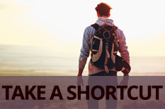 TAKE A SHORTCUT