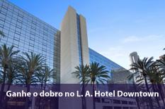 Ganhe o dobro no L. A. Hotel Downtown